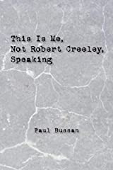This Is Me, Not Robert Creeley, Speaking Kindle Edition