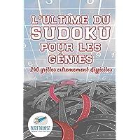 L'ultime du Sudoku pour les génies | 240 grilles extrêmement difficiles