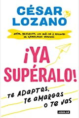 ¡Ya supéralo!: Te adaptas, te amargas, o te vas (Spanish Edition) Kindle Edition