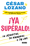 ¡Ya supéralo!: Te adaptas, te amargas, o te vas (Spanish Edition)
