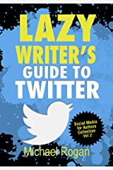 Lazy Writer's Guide to Twitter | Social Media for Authors Collection Vol.2: How to Promote Your Book With Twitter Kindle Edition