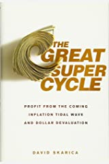 The Great Super Cycle: Profit from the Coming Inflation Tidal Wave and Dollar Devaluation Hardcover