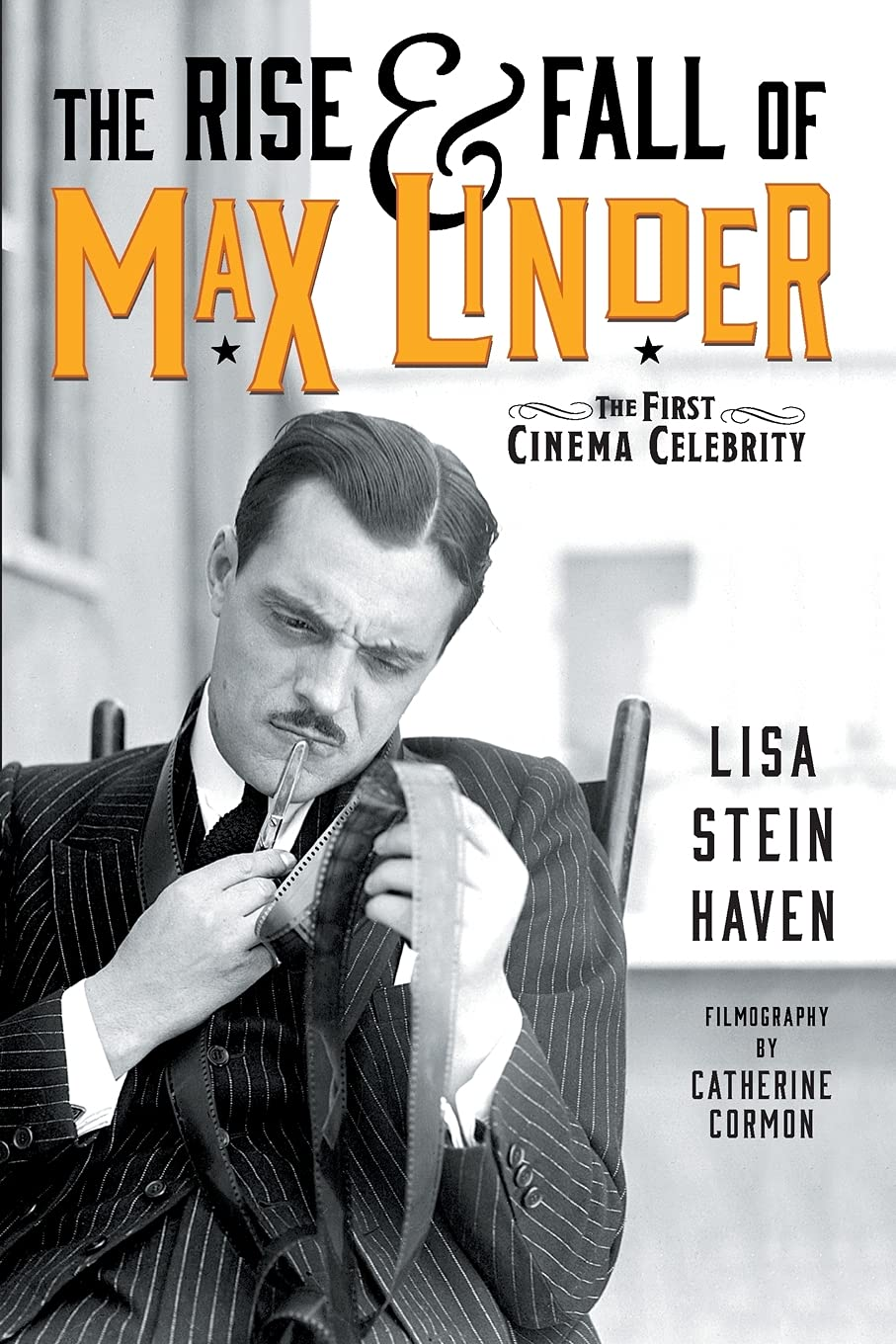 The Rise & Fall of Max Linder: The First Cinema Celebrity: Haven, Lisa  Stein, Cormon, Catherine: 9781629337128: Amazon.com: Books