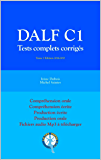 DALF C1 Tests complets corrigés: Compréhension orale, compréhension écrite, production écrite, production orale (Tests DALF C1) (French Edition)