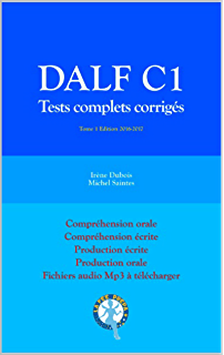 DALF C1 Tests complets corrigés: Compréhension orale, compréhension écrite, production écrite, production