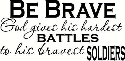Amazoncom Be Brave God Gives His Hardest Battles To His Bravest