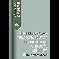 A filosofia política do liberalismo e a tradição iluminista: Uma iniciação à filosofia (Expresso Zahar)