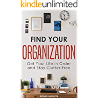 Find Your Organization: Get Your Life in Order and Stay Clutter-Free (Quality Life Series Book 3)