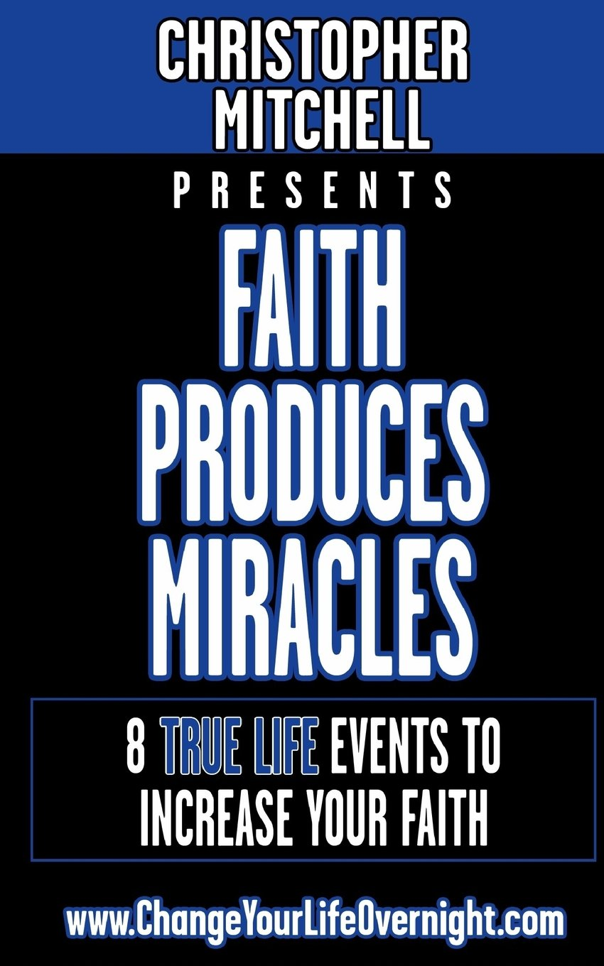 Read Online Faith Produces Miracles!: My 8 Amazing True Life Events To Increase Your Faith. PDF