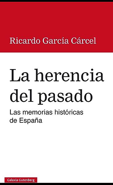 La herencia del pasado: Las memorias históricas de España ...