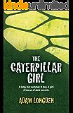 The Caterpillar Girl: A long, hot summer. A boy. A girl. A house of dark secrets