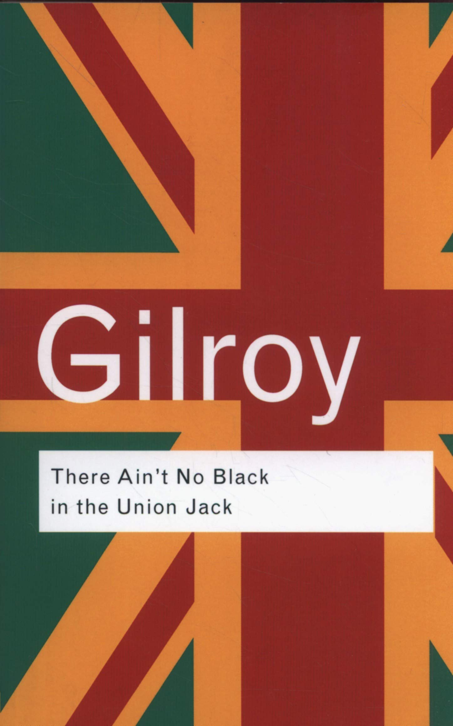 43313577b There Ain't No Black in the Union Jack: The Cultural Politics of ...