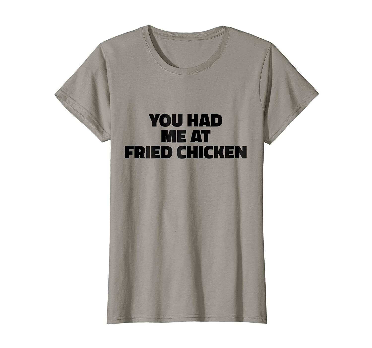 You Had Me At Fried Chicken T Shirt - Fried Chicken T-Shirt Food-Shirt-Life
