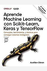 Aprende Machine Learning con Scikit-Learn, Keras y TensorFlow: Conceptos, herramientas y técnicas para construir sistemas inteligentes (TÍTULOS ESPECIALES) (Spanish Edition) Paperback