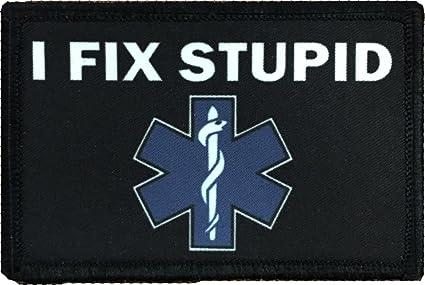 quot I Fix Stupid quot  Medic   EMT Morale Patch. Perfect for your Tactical 91c76c2f202