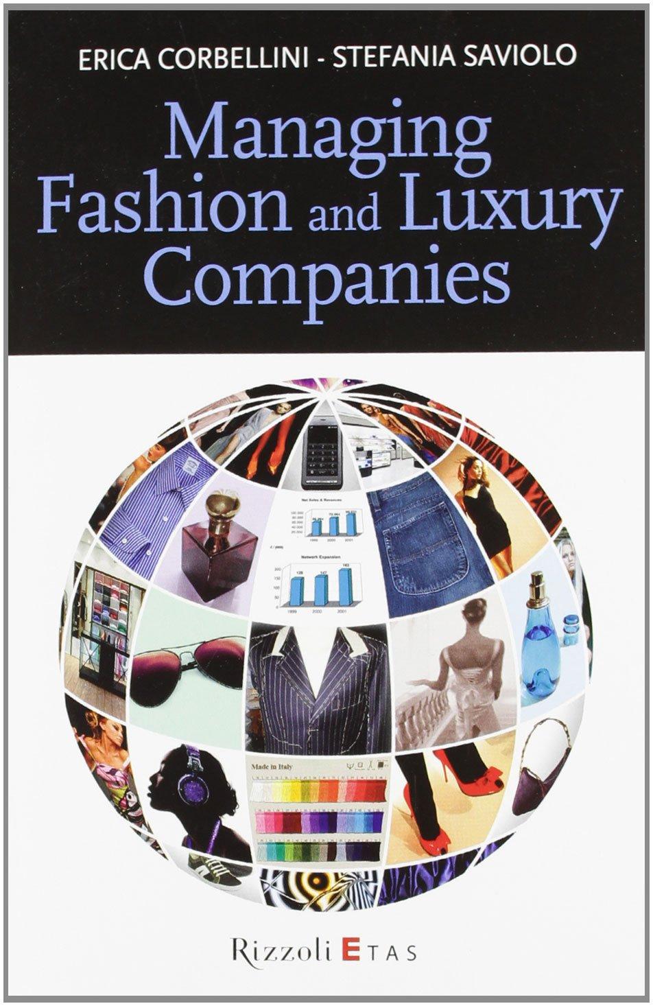 Managing fashion and luxury companies Copertina flessibile – 18 feb 2009 Erica Corbellini Stefania Saviolo Rizzoli Etas 8817061654