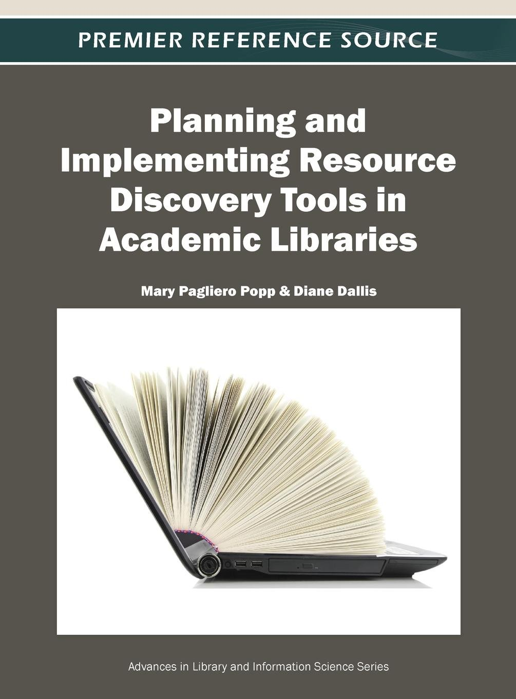 Planning and Implementing Resource Discovery Tools in Academic Libraries (Advances in Library and Information Science)