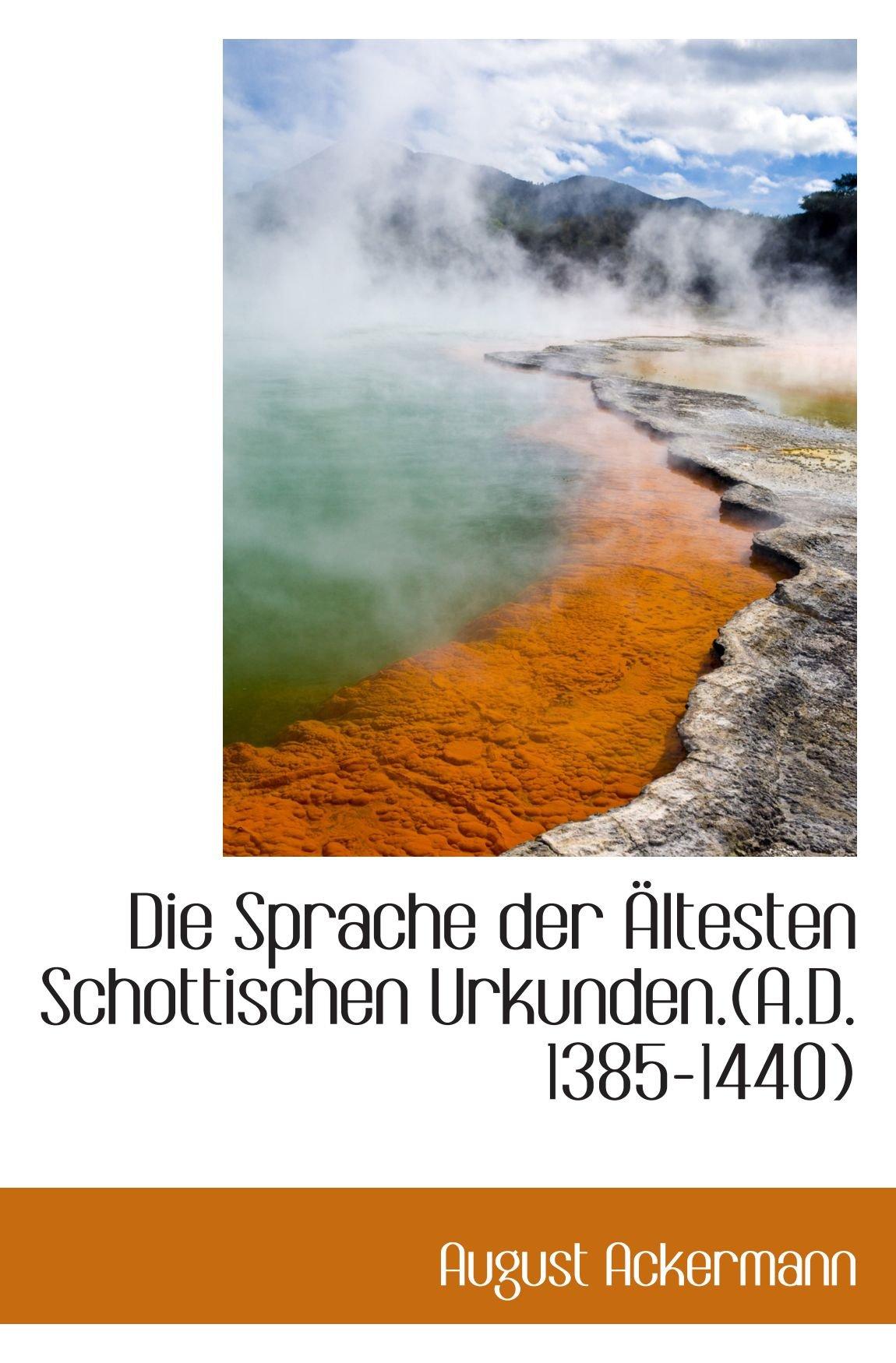Die Sprache der Ältesten Schottischen Urkunden.(A.D. 1385-1440) pdf