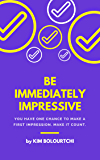 How to BE Really Impressive: Proven Tips for Making an Immediate, Positive First Impression (Professional Development Series v1)