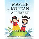 Master The Korean Alphabet, A Handwriting Practice Workbook: Perfect your calligraphy skills and dominate the Hangul script