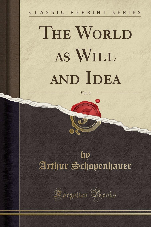 Download The World as Will and Idea, Vol. 3 (Classic Reprint) pdf epub
