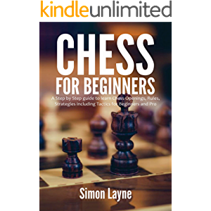 Chess for Beginners: A Step by Step guide to learn Chess Openings, Rules, Strategies including Tactics for Beginners and…