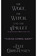 The Wolf, the Witch, and the Amulet (The Slayer Witch Trilogy Book 2) Kindle Edition
