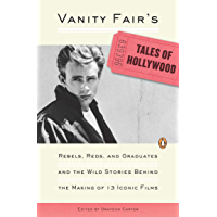 Vanity Fair's Tales of Hollywood: Rebels, Reds, and Graduates and the Wild Stories Behind the Making of 13 IconicFilms…