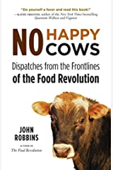 No Happy Cows: Dispatches from the Frontlines of the Food Revolution Kindle Edition