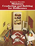 Miniature Crocheting and Knitting for Dollhouses (Dover Knitting, Crochet, Tatting, Lace)