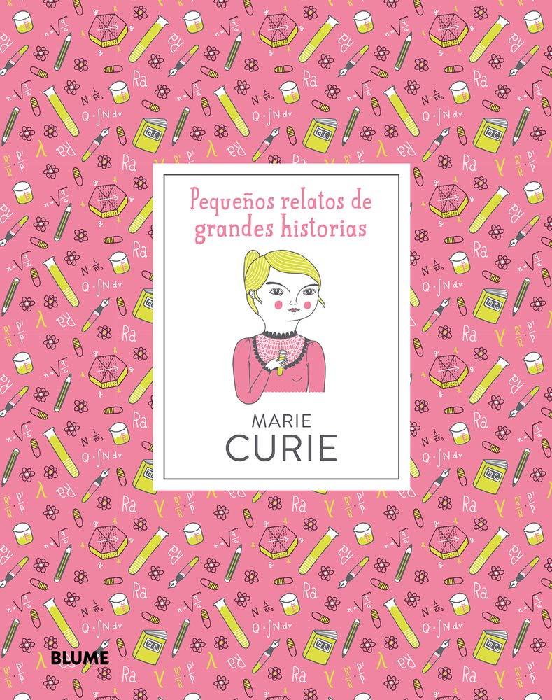 Marie Curie: Pequeños relatos de grandes historias (Pequeños Relatos Grandes Historias)