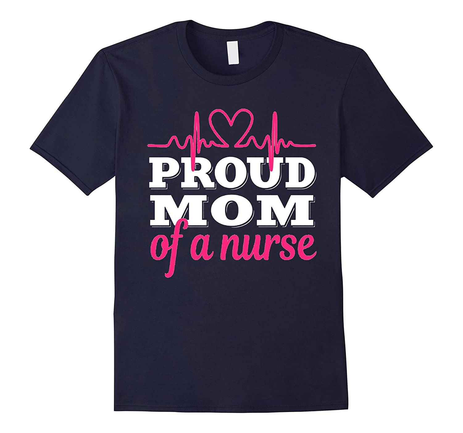 Womens Proud Mom Of A Nurse Shirt Love Mothers Day Gift-TJ