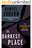 The Darkest Place (Book One of The Southampton Trilogy; Revised March 2013)