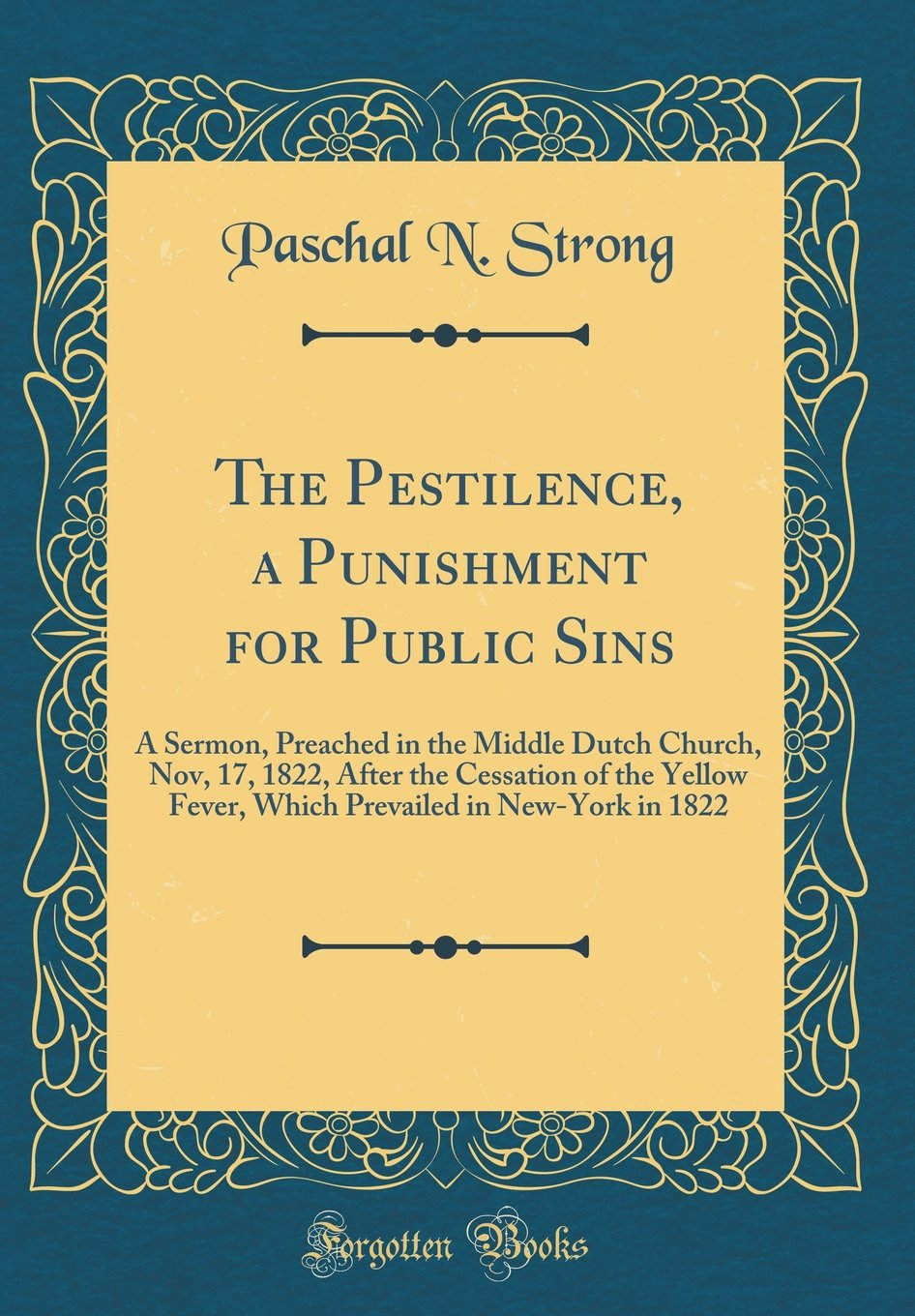 The Pestilence, a Punishment for Public Sins: A Sermon, Preached in the Middle Dutch Church, Nov, 17, 1822, After the Cessation of the Yellow Fever, ... in New-York in 1822 (Classic Reprint) ebook
