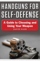 Handguns for Self-Defense: A Guide to Choosing and Using Your Weapon Kindle Edition
