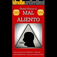 Mal Aliento: Halitosis explicado para Principiantes - Remedios Naturales y Tratamientos sencillos (Como curar el Mal…
