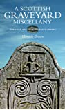 The Scottish Graveyard Miscellany: The Folk Art of Scotland's Graves