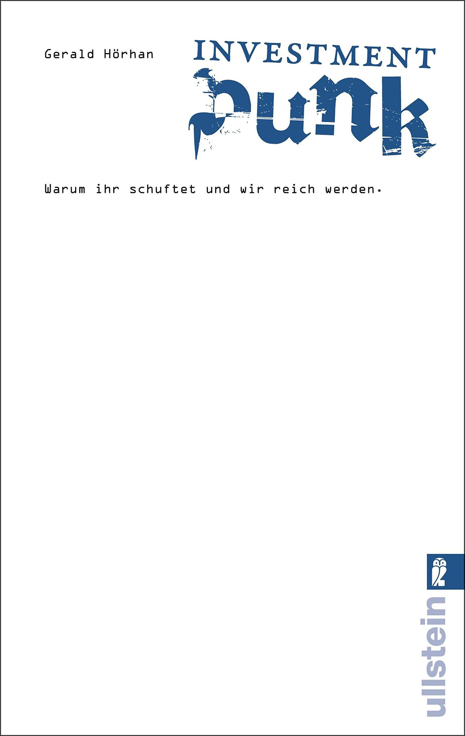 Investment Punk: Warum ihr schuftet und wir reich werden Taschenbuch – 15. April 2011 Gerald Hörhan Ullstein Taschenbuch 3548373844 Bank - Bankgeschäft