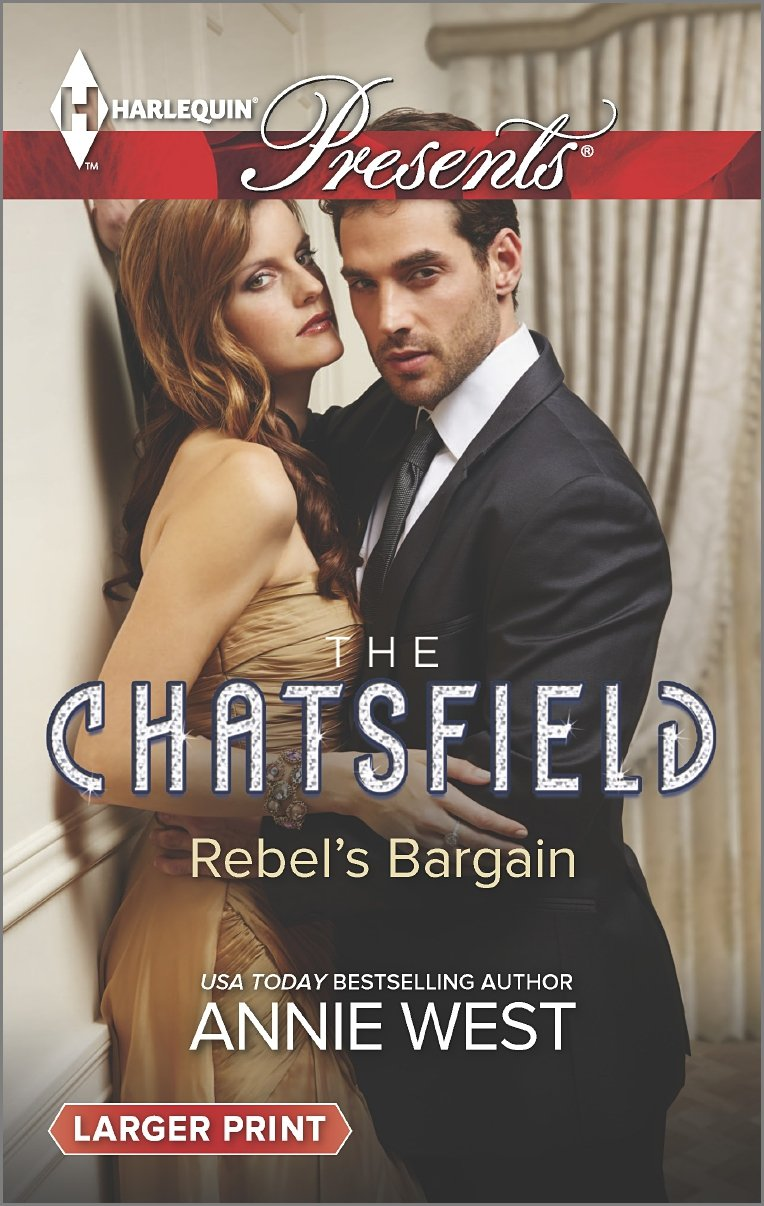 Rebel's Bargain   The Chatsfield #7, West, Annie