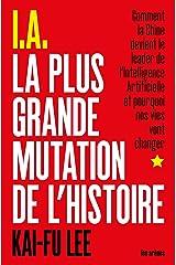 I.A. La Plus Grande Mutation de l'histoire (AR.ESSAI) (French Edition) Paperback