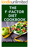 THE F-FACTOR DIET COOKBOOK: The Simplified Guide To Lose Weight And Live Healthy. (100+ QUICK AND DELICIOUS RECIPES)