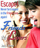 Friends to Lovers: Escape and Never be Trapped In The Friendzone Again!
