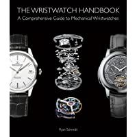 The Wristwatch Handbook: A Comprehensive Guide to Mechanical