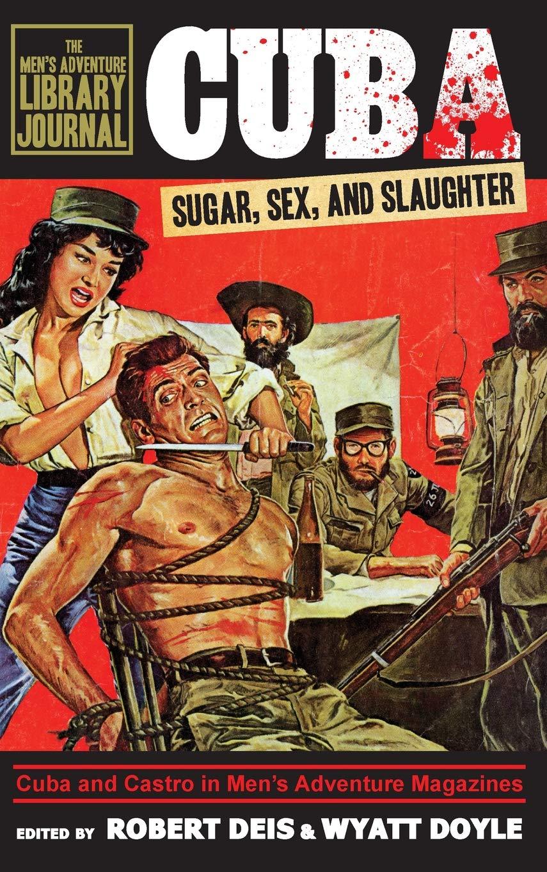 Read Online Cuba: Sugar, Sex, and Slaughter (Men's Adventure Library Journal) pdf epub