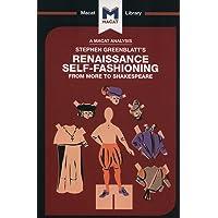 Stephen Greenblatt's Renaissance Self-Fashioning (The Macat Library)