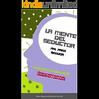 La Mente Del Seductor: PNL para Seducir (Maestro de la Seducción nº 2)