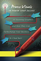 Process Visuals to Power Your Success: 10 Stunning Graphics-and How They Can Turbocharge Your Business Kindle Edition
