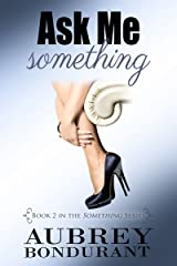 Ask Me Something (The Something Series Book 2) Kindle Edition
