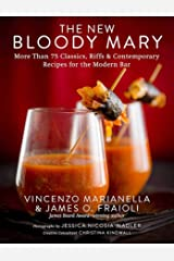 The New Bloody Mary: More Than 75 Classics, Riffs & Contemporary Recipes for the Modern Bar Hardcover