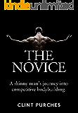 The Novice: A Skinny Man's Journey Into Competitive Bodybuilding